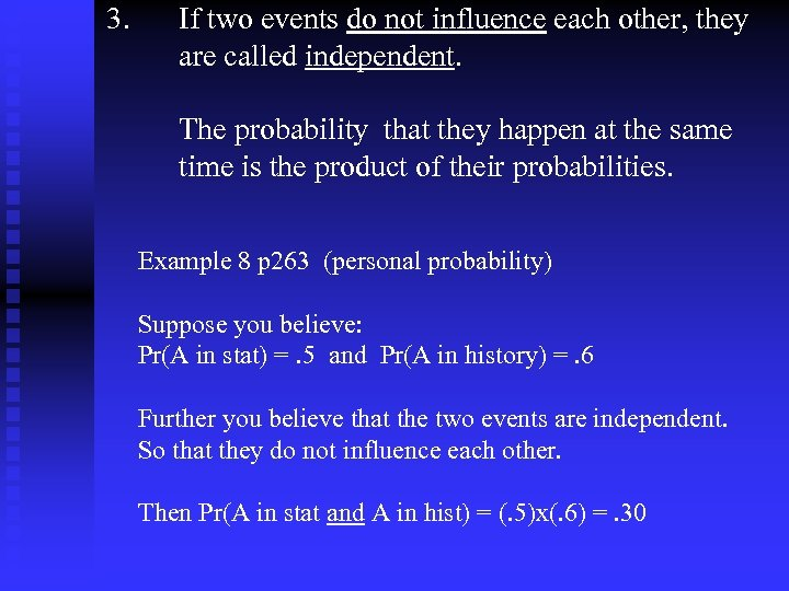 3. If two events do not influence each other, they are called independent. The