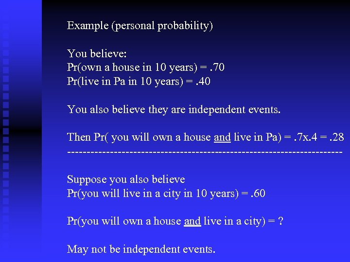 Example (personal probability) You believe: Pr(own a house in 10 years) =. 70 Pr(live