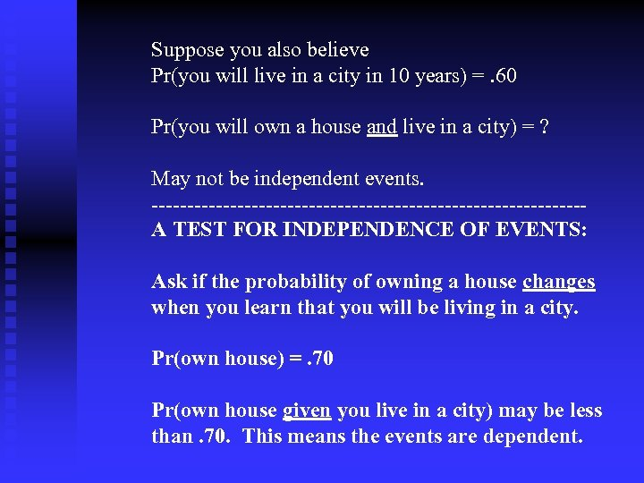 Suppose you also believe Pr(you will live in a city in 10 years) =.