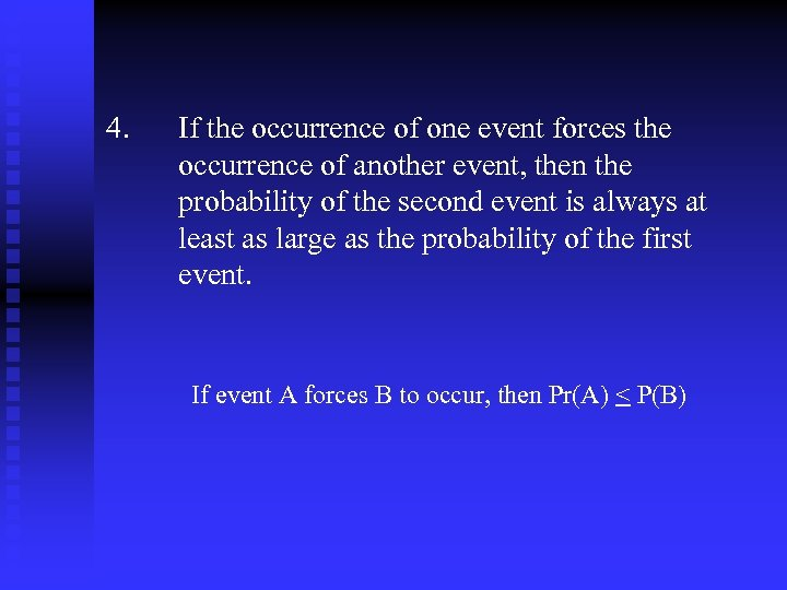4. If the occurrence of one event forces the occurrence of another event, then