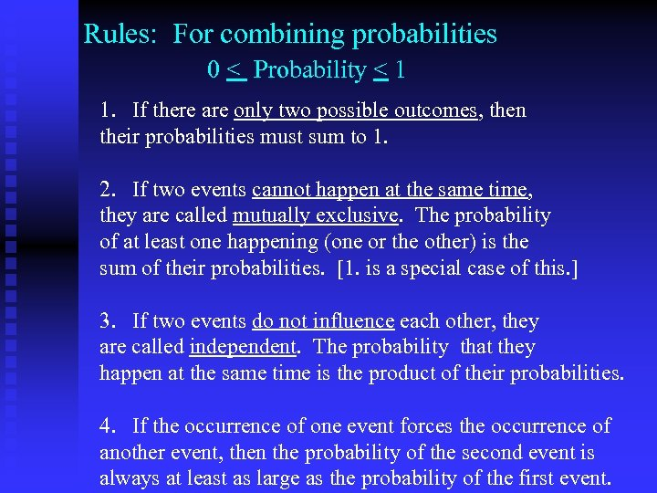 Rules: For combining probabilities 0 < Probability < 1 1. If there are only