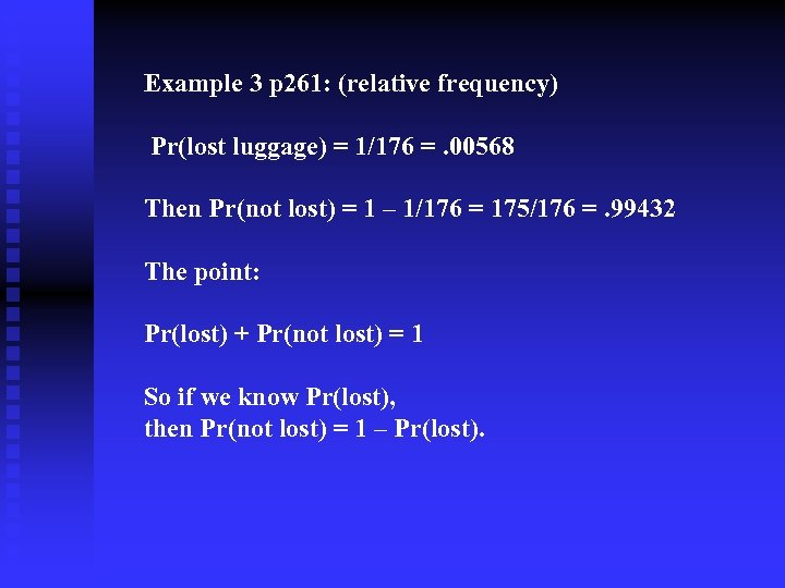 Example 3 p 261: (relative frequency) Pr(lost luggage) = 1/176 =. 00568 Then Pr(not