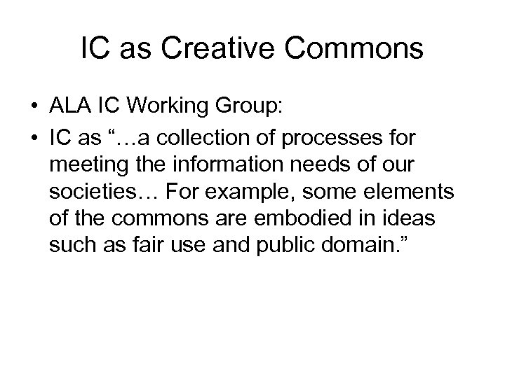 "IC as Creative Commons • ALA IC Working Group: • IC as ""…a collection"