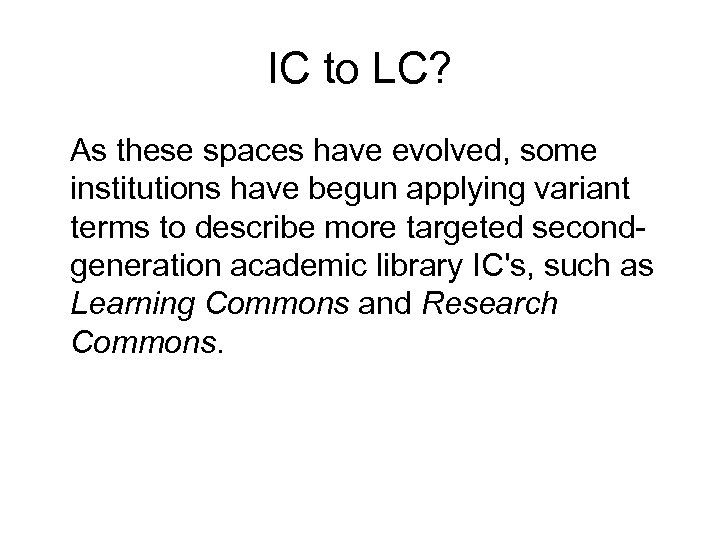 IC to LC? As these spaces have evolved, some institutions have begun applying variant
