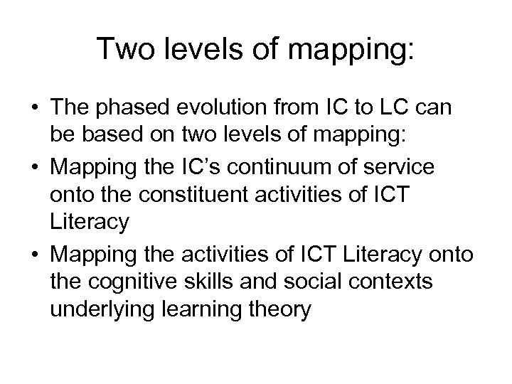 Two levels of mapping: • The phased evolution from IC to LC can be