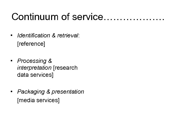 Continuum of service………………. • Identification & retrieval: [reference] • Processing & interpretation [research data