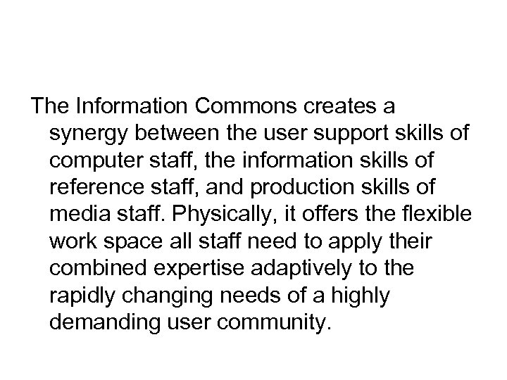 The Information Commons creates a synergy between the user support skills of computer staff,