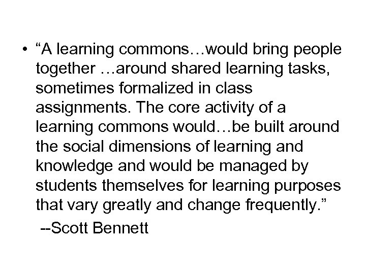 "• ""A learning commons…would bring people together …around shared learning tasks, sometimes formalized"