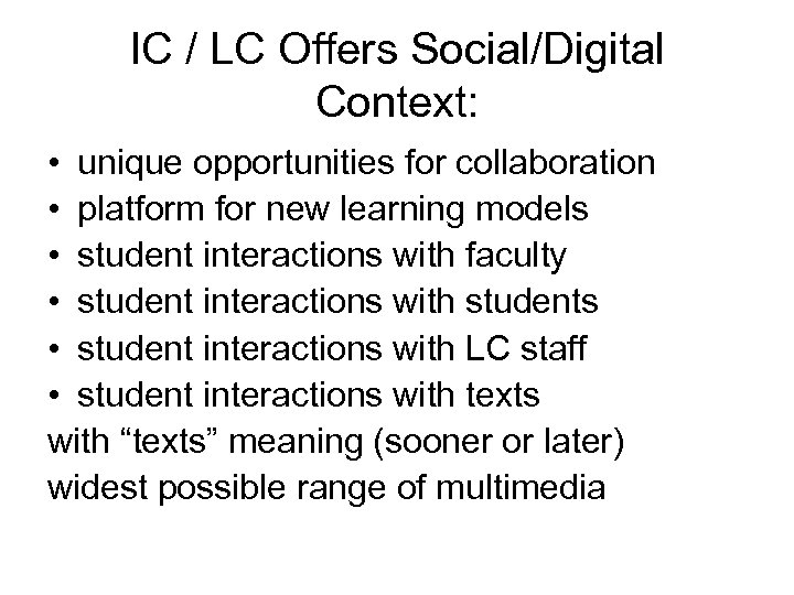 IC / LC Offers Social/Digital Context: • unique opportunities for collaboration • platform for