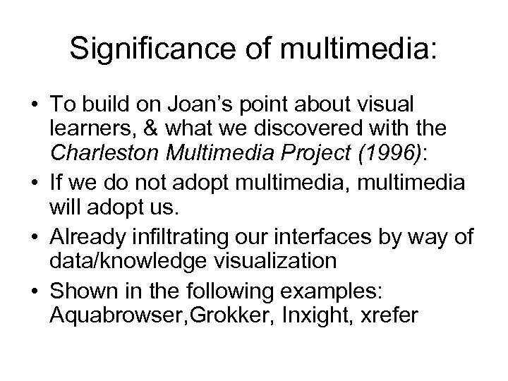 Significance of multimedia: • To build on Joan's point about visual learners, & what