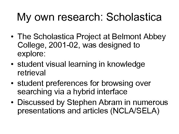My own research: Scholastica • The Scholastica Project at Belmont Abbey College, 2001 02,