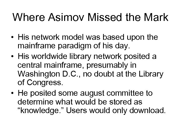 Where Asimov Missed the Mark • His network model was based upon the mainframe