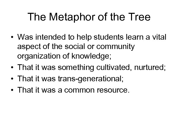 The Metaphor of the Tree • Was intended to help students learn a vital