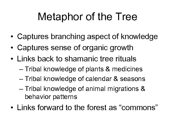 Metaphor of the Tree • Captures branching aspect of knowledge • Captures sense of