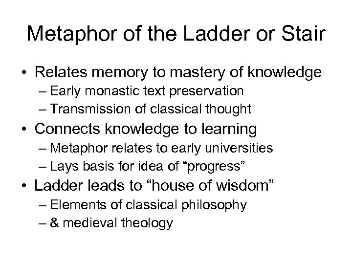 Metaphor of the Ladder or Stair • Relates memory to mastery of knowledge –