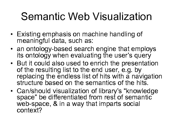 Semantic Web Visualization • Existing emphasis on machine handling of meaningful data, such as: