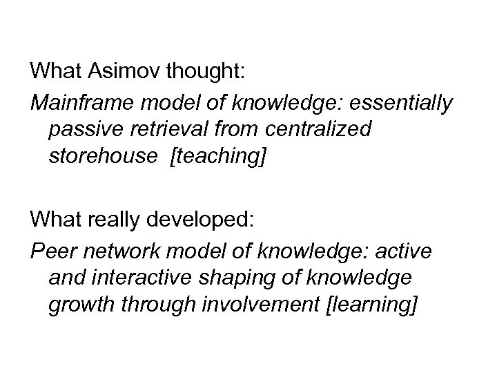 What Asimov thought: Mainframe model of knowledge: essentially passive retrieval from centralized storehouse [teaching]