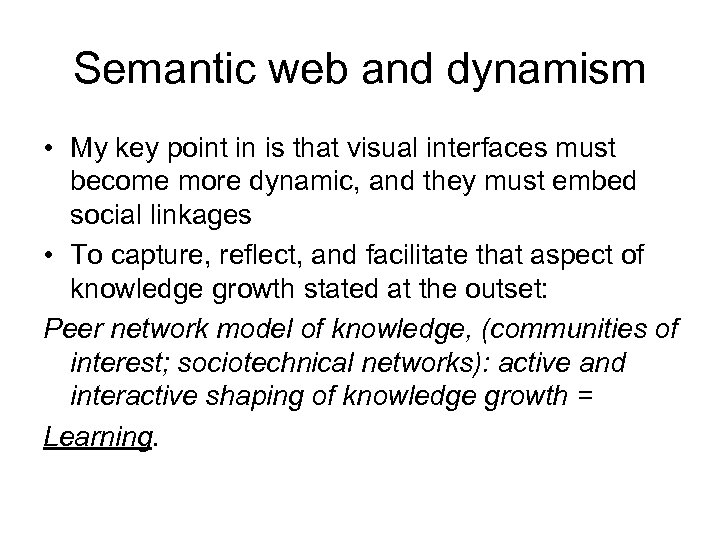 Semantic web and dynamism • My key point in is that visual interfaces must