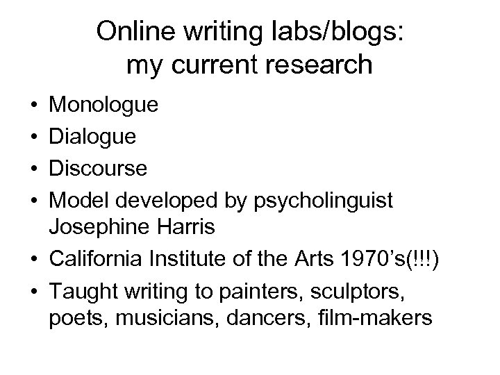 Online writing labs/blogs: my current research • • Monologue Dialogue Discourse Model developed by