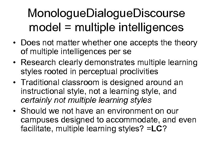 Monologue. Dialogue. Discourse model = multiple intelligences • Does not matter whether one accepts