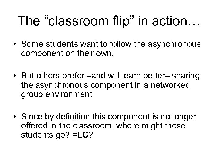 "The ""classroom flip"" in action… • Some students want to follow the asynchronous component"