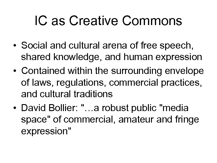 IC as Creative Commons • Social and cultural arena of free speech, shared knowledge,