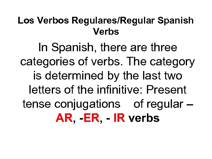 Los Verbos Regulares/Regular Spanish Verbs In Spanish, there are three categories of verbs. The
