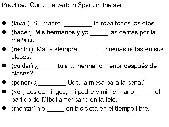 Practice: Conj. the verb in Span. in the sent: l (lavar) Su madre ____