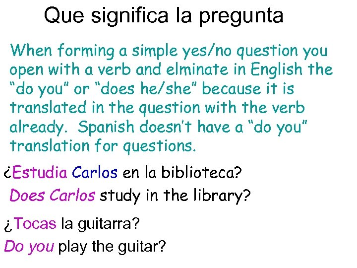 Que significa la pregunta When forming a simple yes/no question you open with a