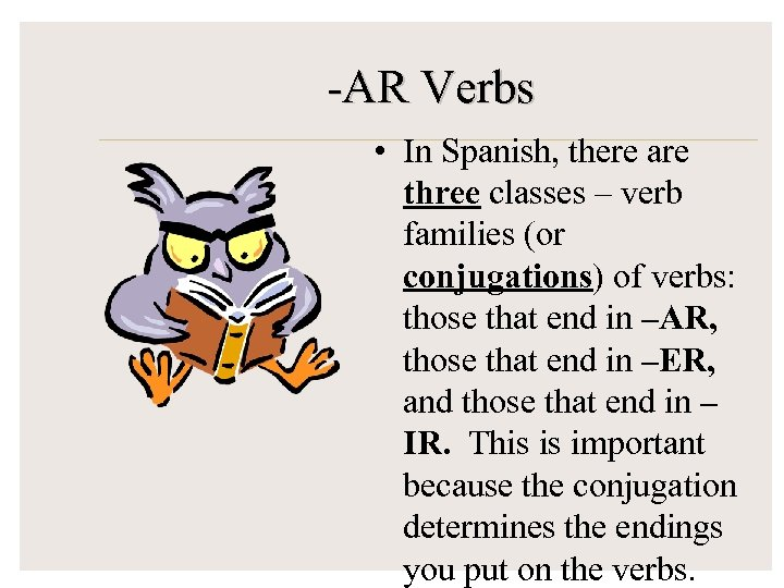 -AR Verbs • In Spanish, there are three classes – verb families (or conjugations)