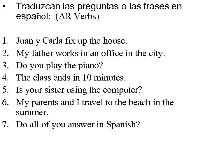 • 1. 2. 3. 4. 5. 6. Traduzcan las preguntas o las frases
