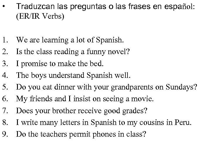 • Traduzcan las preguntas o las frases en español: (ER/IR Verbs) 1. 2.