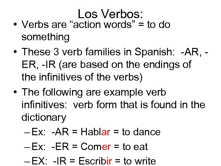 "Los Verbos: • Verbs are ""action words"" = to do something • These 3"
