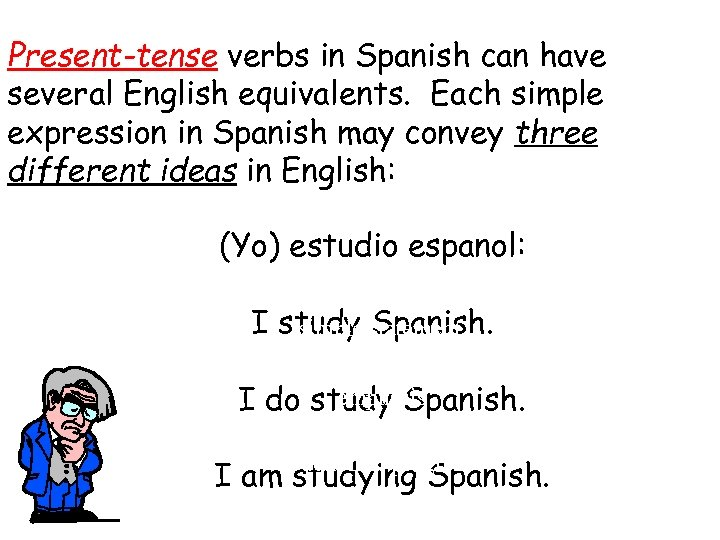 Present-tense verbs in Spanish can have several English equivalents. Each simple expression in Spanish