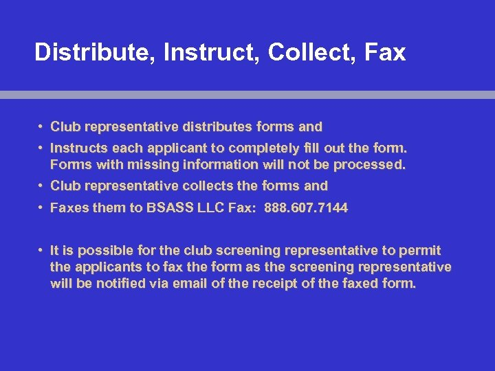 Distribute, Instruct, Collect, Fax • Club representative distributes forms and • Instructs each applicant