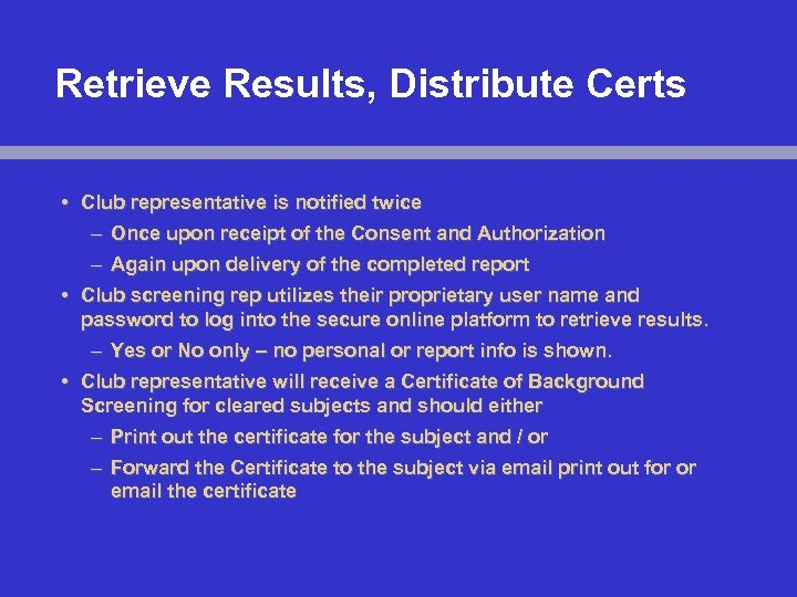 Retrieve Results, Distribute Certs • Club representative is notified twice – Once upon receipt