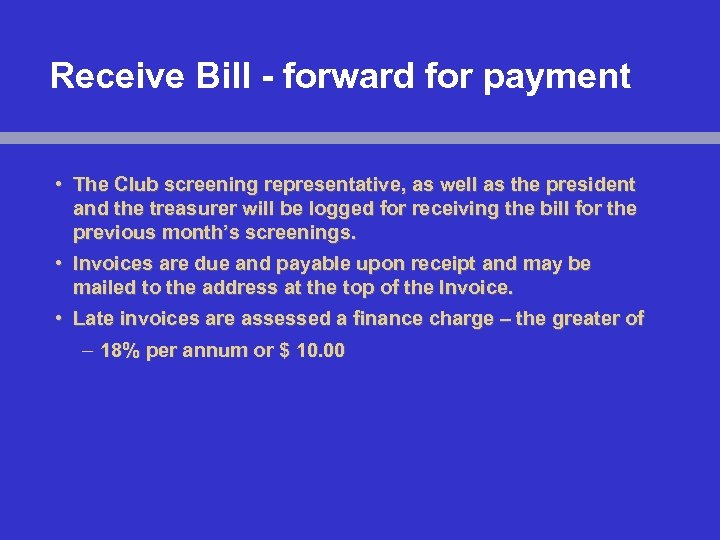 Receive Bill - forward for payment • The Club screening representative, as well as