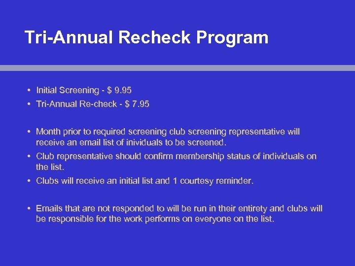 Tri-Annual Recheck Program • Initial Screening - $ 9. 95 • Tri-Annual Re-check -