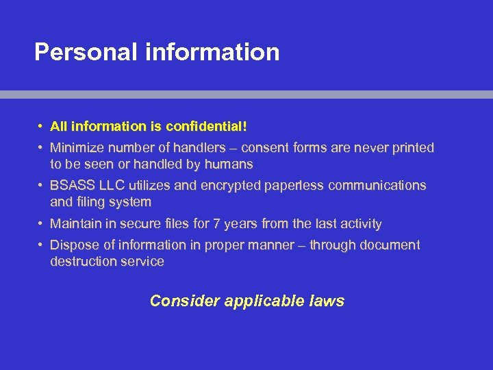 Personal information • All information is confidential! • Minimize number of handlers – consent