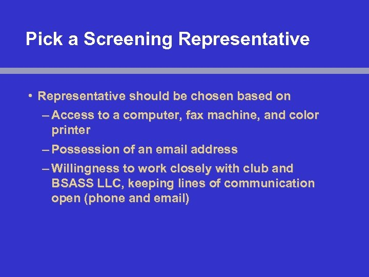 Pick a Screening Representative • Representative should be chosen based on – Access to