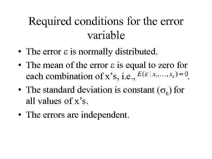 Required conditions for the error variable • The error e is normally distributed. •