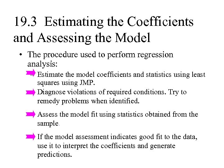 19. 3 Estimating the Coefficients and Assessing the Model • The procedure used to