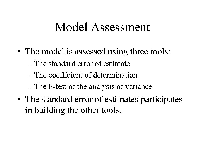 Model Assessment • The model is assessed using three tools: – The standard error