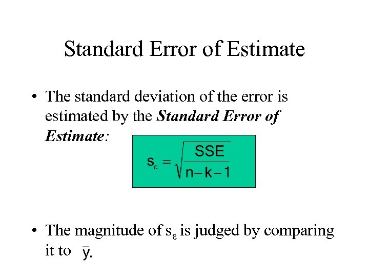Standard Error of Estimate • The standard deviation of the error is estimated by