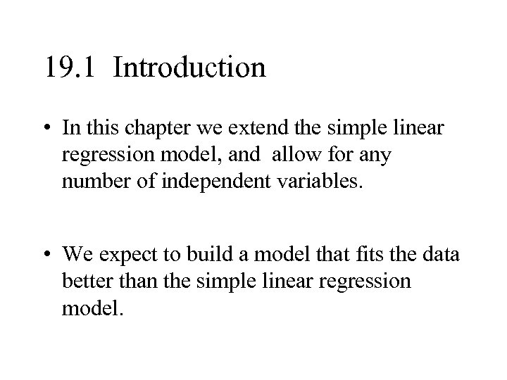 19. 1 Introduction • In this chapter we extend the simple linear regression model,