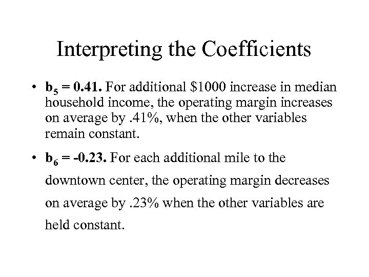 Interpreting the Coefficients • b 5 = 0. 41. For additional $1000 increase in