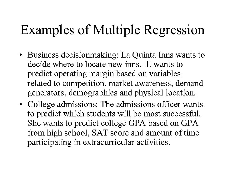 Examples of Multiple Regression • Business decisionmaking: La Quinta Inns wants to decide where