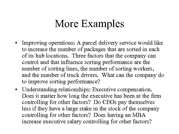More Examples • Improving operations: A parcel delivery service would like to increase the
