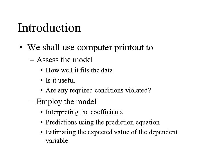 Introduction • We shall use computer printout to – Assess the model • How