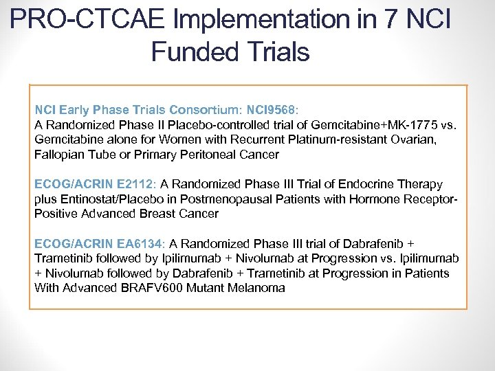 PRO-CTCAE Implementation in 7 NCI Funded Trials NCI Early Phase Trials Consortium: NCI 9568: